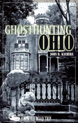Ghosthunting Ohio By Kachuba, John B.