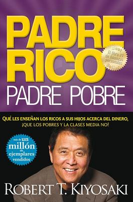 Padre Rico, Padre Pobre/ Rich Father Poor Father By Kiyosaki, Robert T./ Lechter, Sharon L.