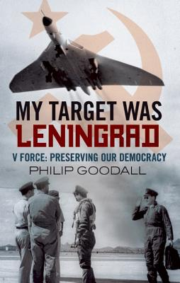 My Target Was Leningrad By Goodall, Philip